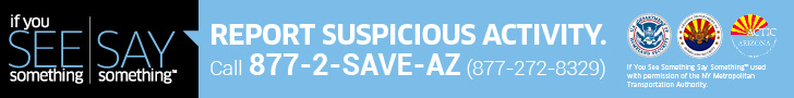 If you see something, say something. Report suspicious activity.  Call 877-2-SAVE-AZ.